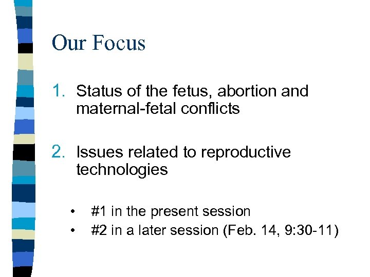 Our Focus 1. Status of the fetus, abortion and maternal-fetal conflicts 2. Issues related