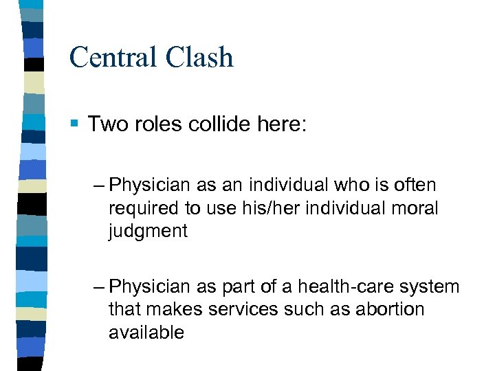 Central Clash § Two roles collide here: – Physician as an individual who is