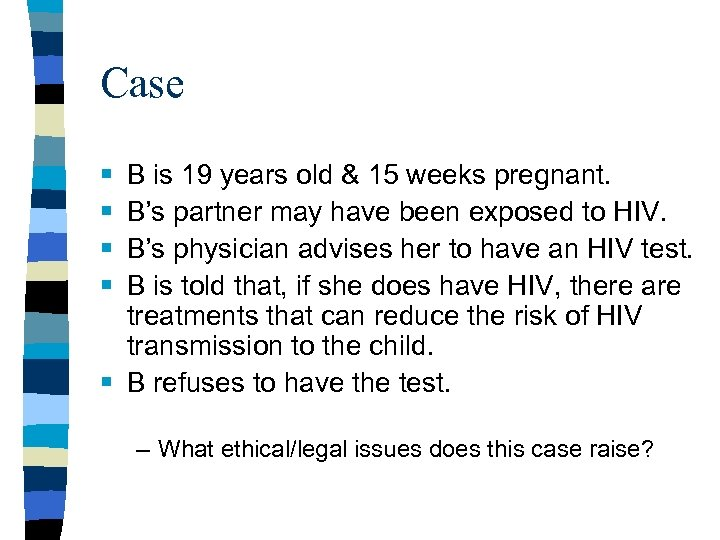 Case § § B is 19 years old & 15 weeks pregnant. B's partner