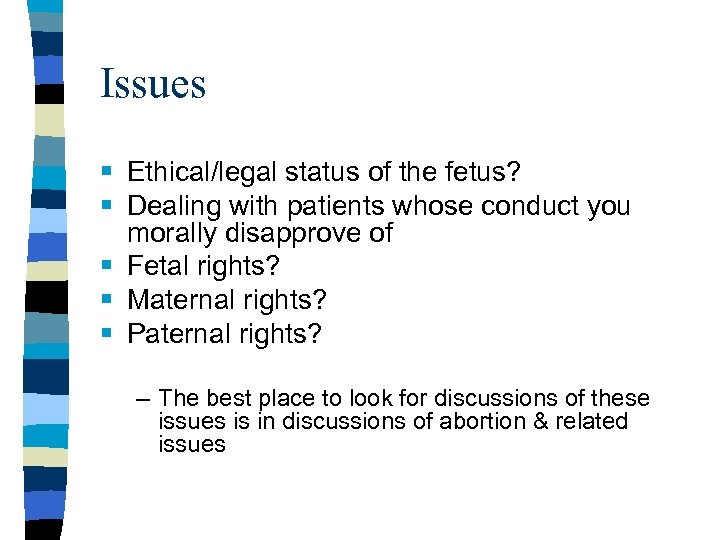 Issues § Ethical/legal status of the fetus? § Dealing with patients whose conduct you