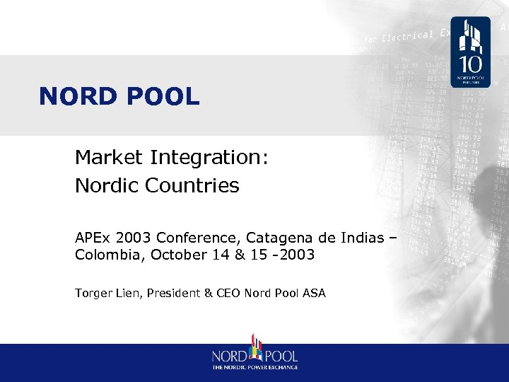 NORD POOL Market Integration: Nordic Countries APEx 2003 Conference, Catagena de Indias – Colombia,