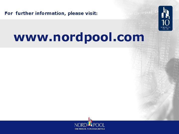 For further information, please visit: www. nordpool. com