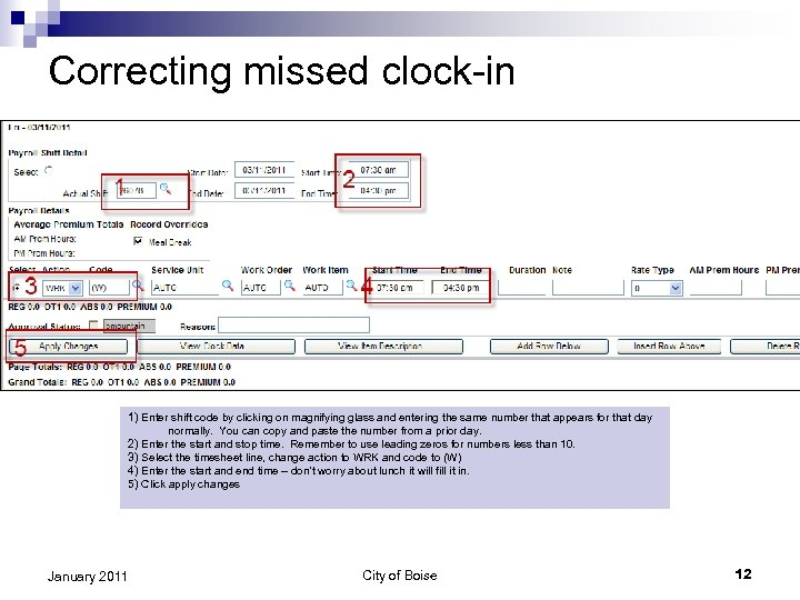 Correcting missed clock-in 1) Enter shift code by clicking on magnifying glass and entering
