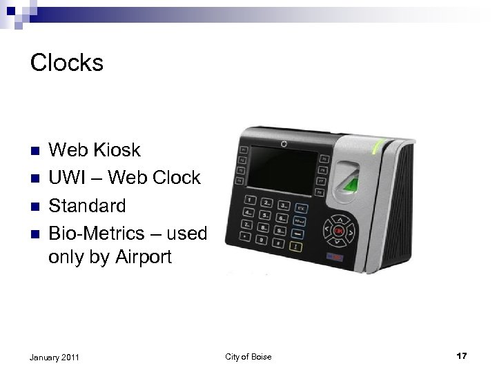 Clocks n n Web Kiosk UWI – Web Clock Standard Bio-Metrics – used only