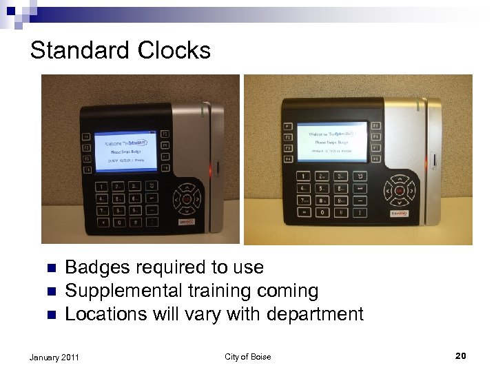 Standard Clocks n n n Badges required to use Supplemental training coming Locations will