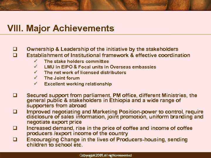 VIII. Major Achievements q q Ownership & Leadership of the initiative by the stakeholders