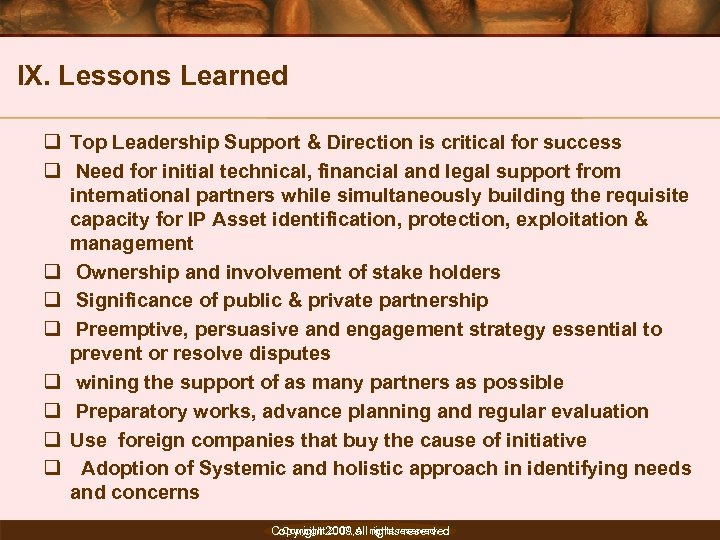 IX. Lessons Learned q Top Leadership Support & Direction is critical for success q