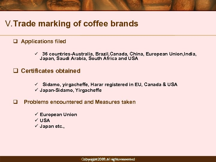 V. Trade marking of coffee brands q Applications filed ü 36 countries-Australia, Brazil, Canada,