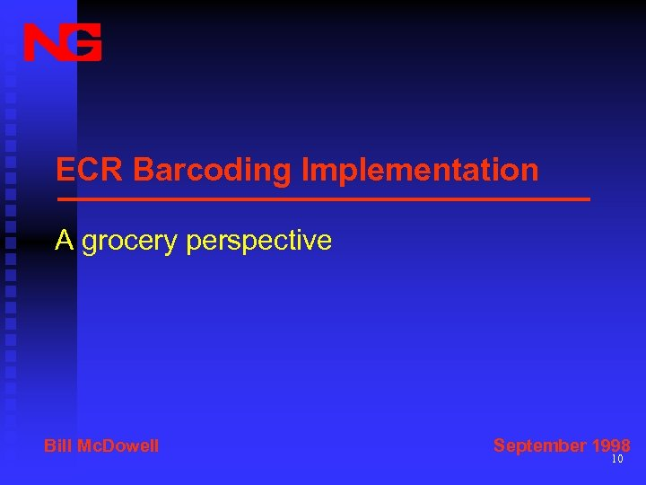ECR Barcoding Implementation A grocery perspective Bill Mc. Dowell September 1998 10