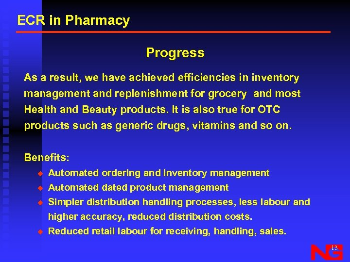 ECR in Pharmacy Progress As a result, we have achieved efficiencies in inventory management