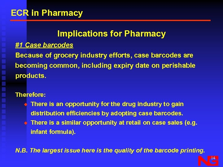 ECR in Pharmacy Implications for Pharmacy #1 Case barcodes Because of grocery industry efforts,