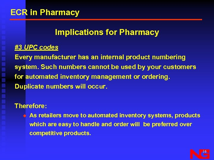 ECR in Pharmacy Implications for Pharmacy #3 UPC codes Every manufacturer has an internal