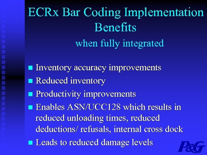 ECRx Bar Coding Implementation Benefits when fully integrated Inventory accuracy improvements n Reduced inventory