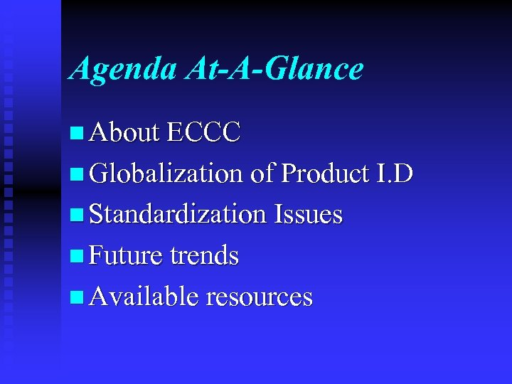 Agenda At-A-Glance n About ECCC n Globalization of Product I. D n Standardization Issues