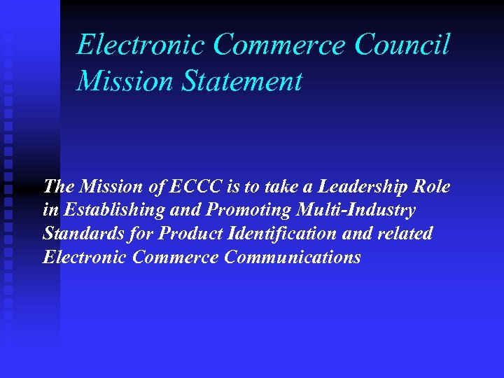 Electronic Commerce Council Mission Statement The Mission of ECCC is to take a Leadership