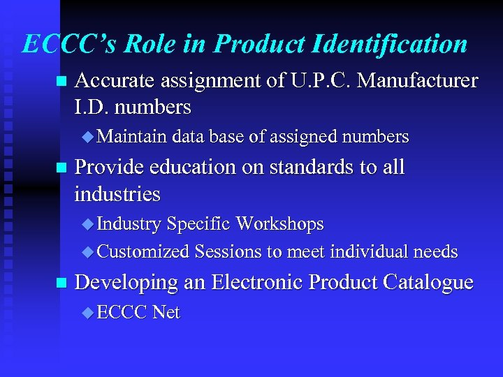 ECCC's Role in Product Identification n Accurate assignment of U. P. C. Manufacturer I.