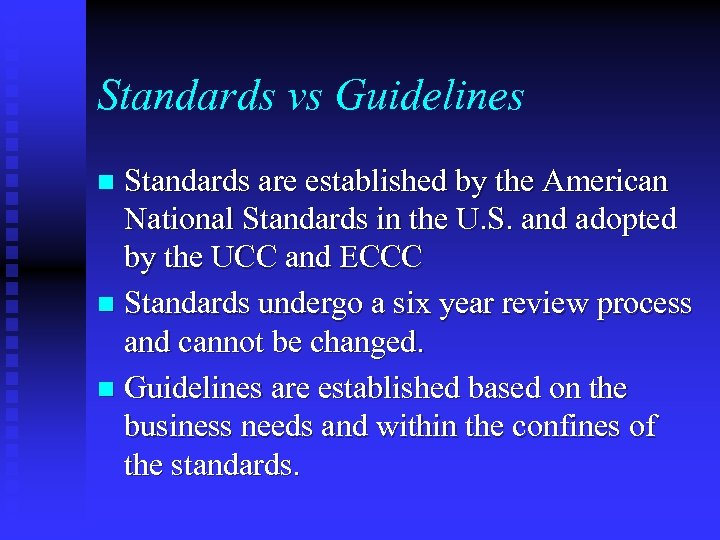 Standards vs Guidelines Standards are established by the American National Standards in the U.