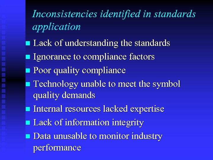 Inconsistencies identified in standards application Lack of understanding the standards n Ignorance to compliance