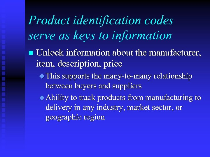 Product identification codes serve as keys to information n Unlock information about the manufacturer,