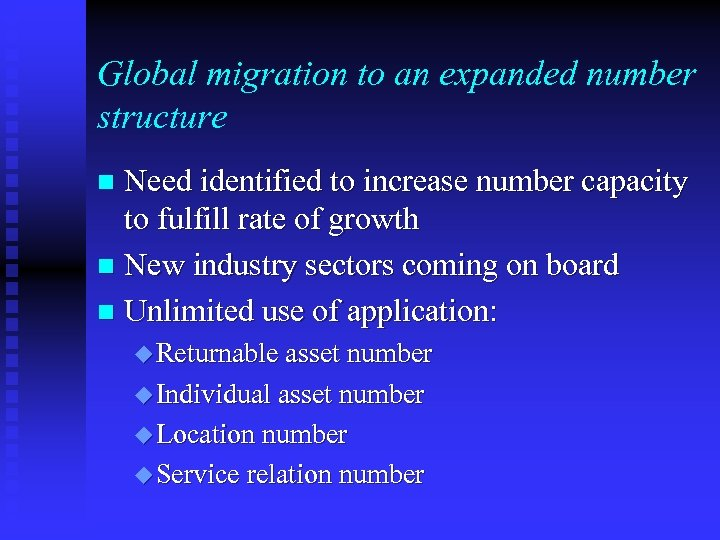 Global migration to an expanded number structure Need identified to increase number capacity to