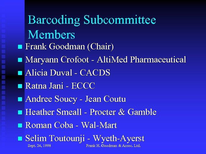 Barcoding Subcommittee Members Frank Goodman (Chair) n Maryann Crofoot - Alti. Med Pharmaceutical n