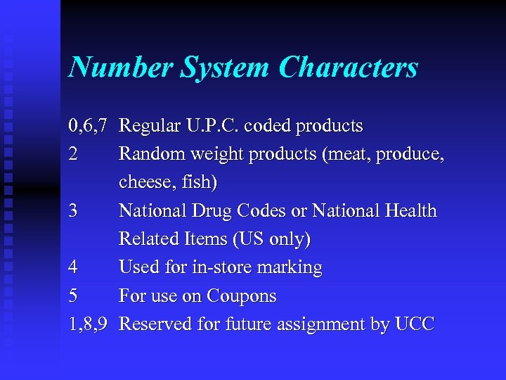 Number System Characters 0, 6, 7 Regular U. P. C. coded products 2 Random