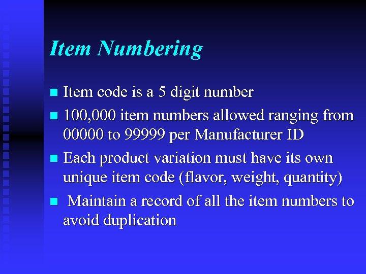 Item Numbering Item code is a 5 digit number n 100, 000 item numbers