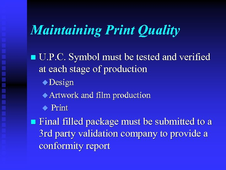 Maintaining Print Quality n U. P. C. Symbol must be tested and verified at
