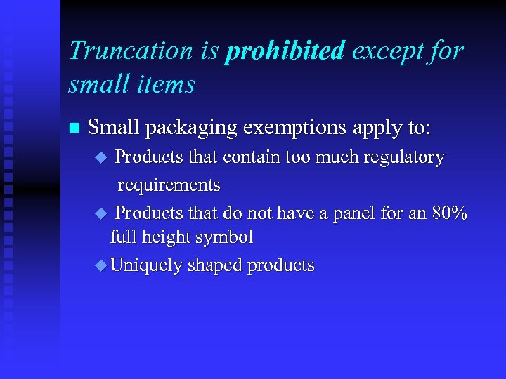 Truncation is prohibited except for small items n Small packaging exemptions apply to: Products