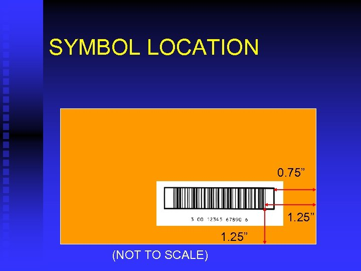 """SYMBOL LOCATION 0. 75"""" 1. 25"""" (NOT TO SCALE)"""