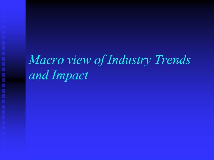 Macro view of Industry Trends and Impact
