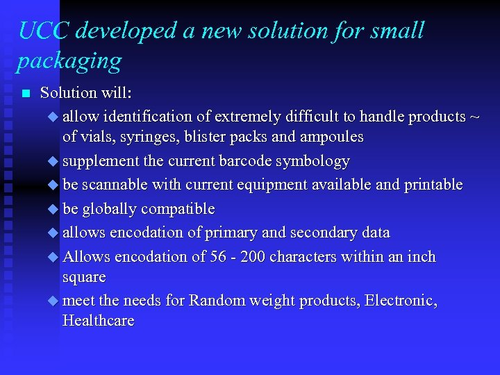 UCC developed a new solution for small packaging n Solution will: u allow identification