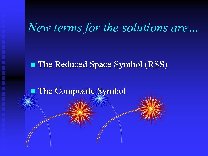 New terms for the solutions are… n The Reduced Space Symbol (RSS) n The