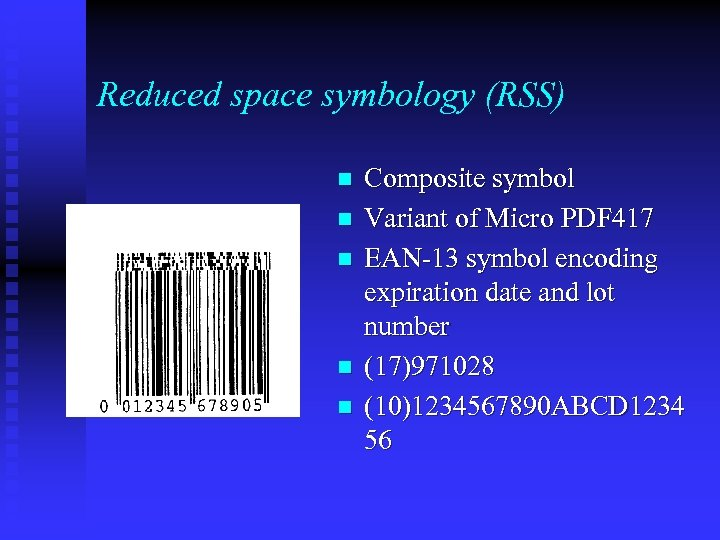 Reduced space symbology (RSS) n n n Composite symbol Variant of Micro PDF 417