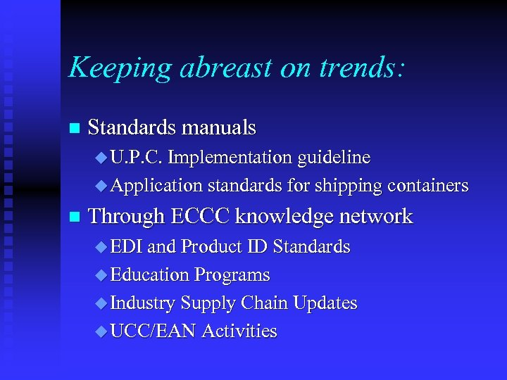 Keeping abreast on trends: n Standards manuals u U. P. C. Implementation guideline u