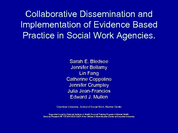 Collaborative Dissemination and Implementation of Evidence Based Practice in Social Work Agencies. Sarah E.