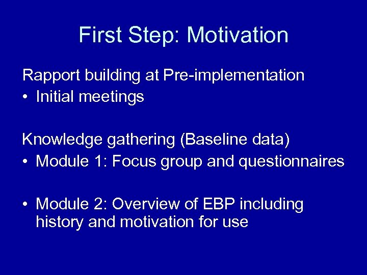 First Step: Motivation Rapport building at Pre-implementation • Initial meetings Knowledge gathering (Baseline data)