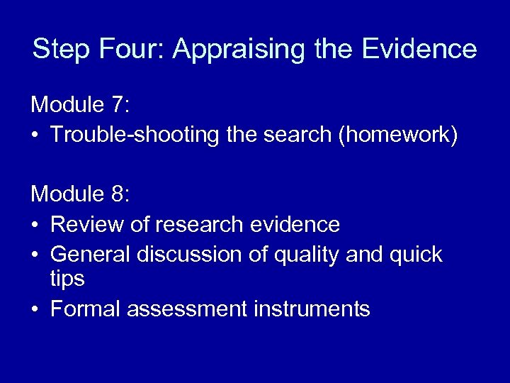 Step Four: Appraising the Evidence Module 7: • Trouble-shooting the search (homework) Module 8:
