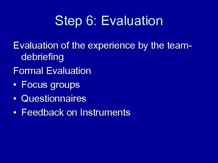 Step 6: Evaluation of the experience by the team- debriefing Formal Evaluation • Focus