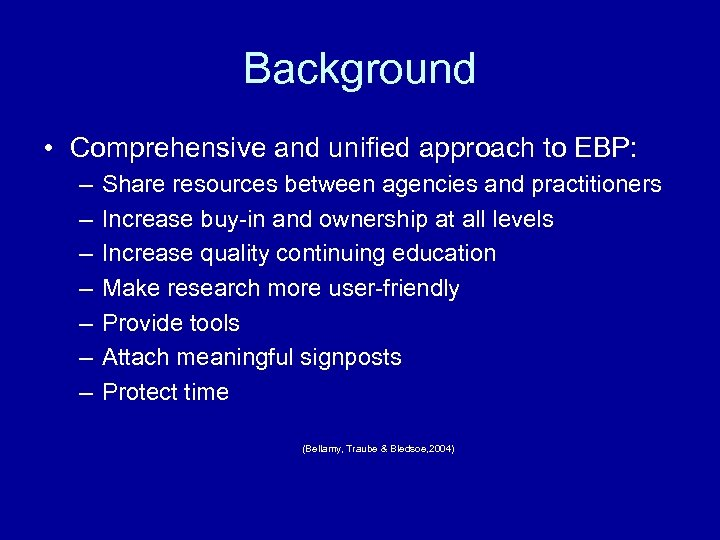 Background • Comprehensive and unified approach to EBP: – – – – Share resources