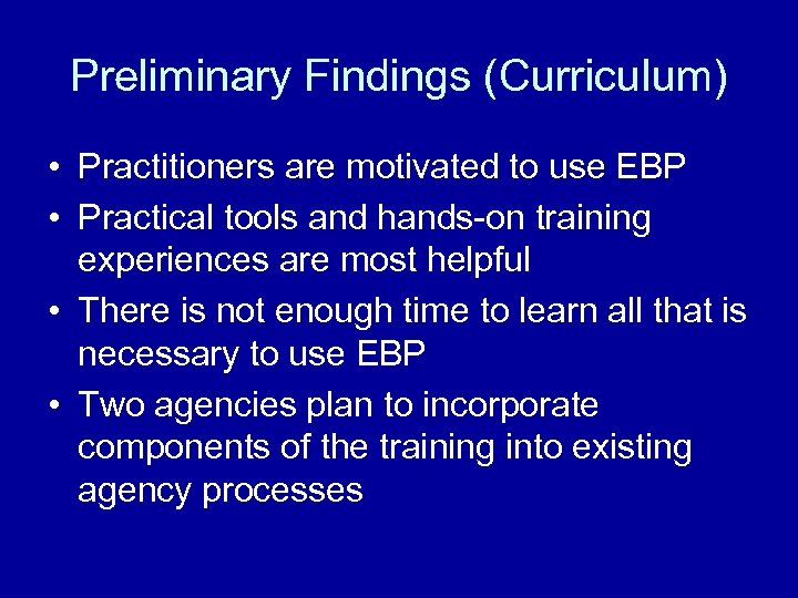 Preliminary Findings (Curriculum) • Practitioners are motivated to use EBP • Practical tools and