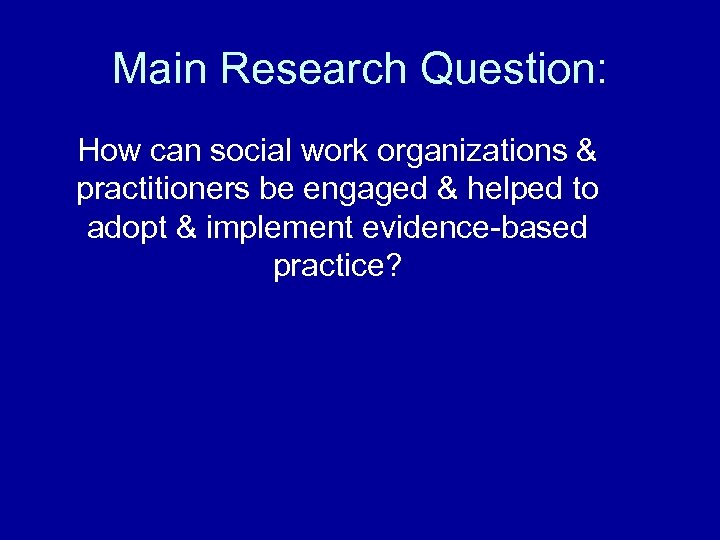 Main Research Question: How can social work organizations & practitioners be engaged & helped