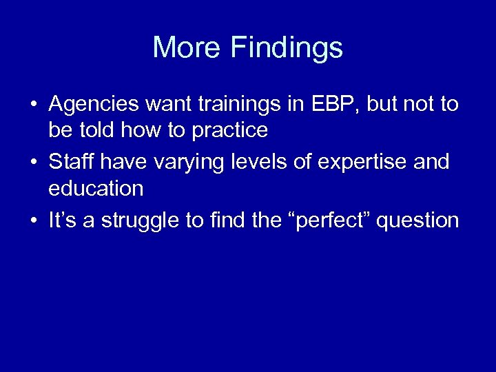 More Findings • Agencies want trainings in EBP, but not to be told how