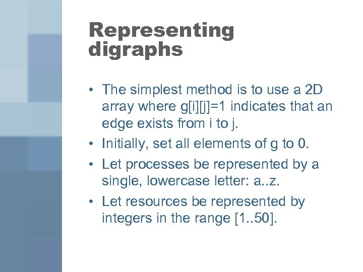 Representing digraphs • The simplest method is to use a 2 D array where
