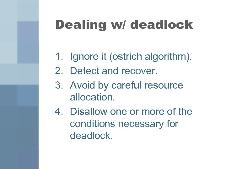 Dealing w/ deadlock 1. Ignore it (ostrich algorithm). 2. Detect and recover. 3. Avoid