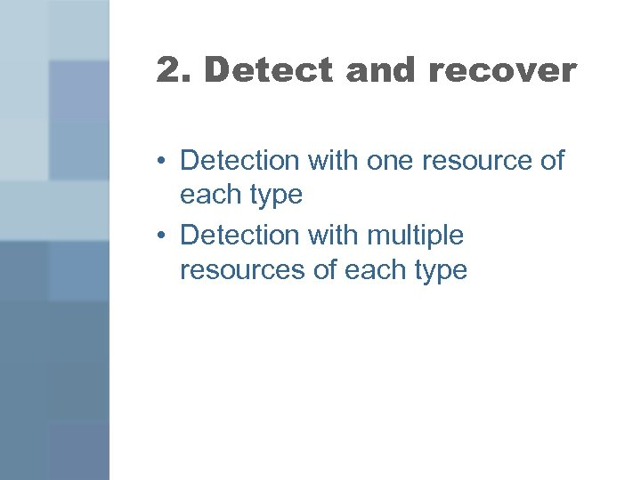 2. Detect and recover • Detection with one resource of each type • Detection