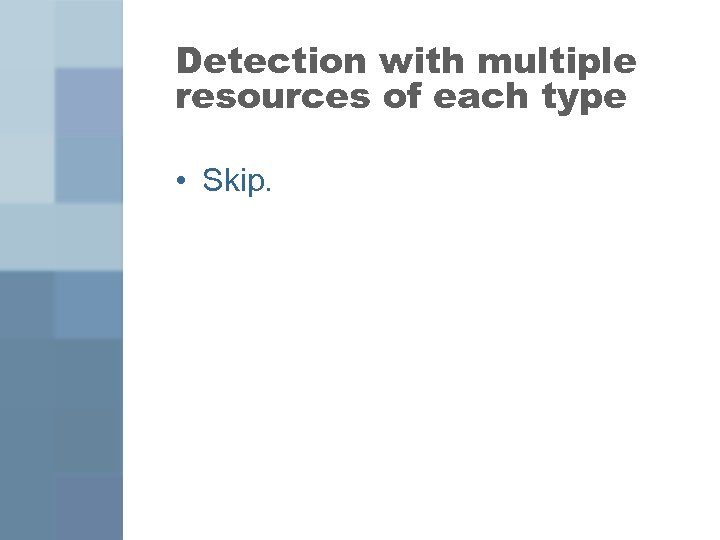 Detection with multiple resources of each type • Skip.