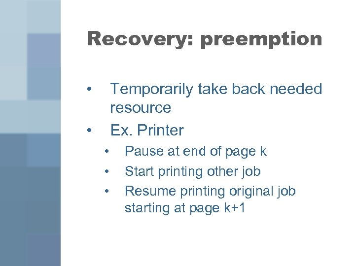 Recovery: preemption • Temporarily take back needed resource Ex. Printer • • Pause at