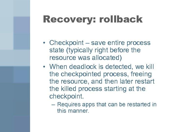 Recovery: rollback • Checkpoint – save entire process state (typically right before the resource