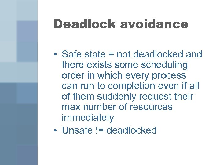 Deadlock avoidance • Safe state = not deadlocked and there exists some scheduling order